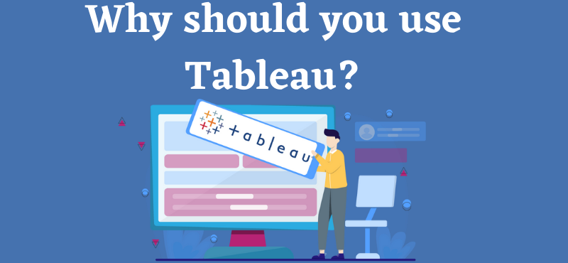 Why should you use Tableau?