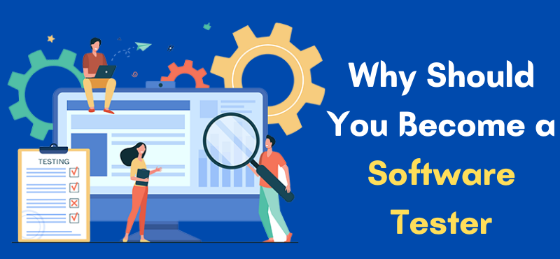 Why Should You Become a Software Tester?